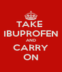 TAKE  IBUPROFEN AND CARRY ON - Personalised Poster A4 size