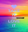 TAKE IT AND LOVE IT - Personalised Poster A4 size