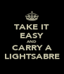 TAKE IT EASY AND CARRY A LIGHTSABRE - Personalised Poster A4 size
