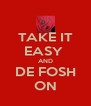 TAKE IT EASY  AND DE FOSH ON - Personalised Poster A4 size