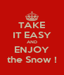 TAKE IT EASY AND ENJOY the Snow ! - Personalised Poster A4 size