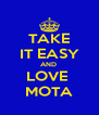 TAKE IT EASY AND  LOVE  MOTA - Personalised Poster A4 size