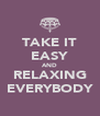 TAKE IT EASY AND RELAXING EVERYBODY - Personalised Poster A4 size