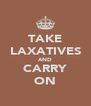 TAKE LAXATIVES AND CARRY ON - Personalised Poster A4 size