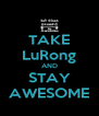 TAKE LuRong AND STAY AWESOME - Personalised Poster A4 size