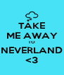 TAKE ME AWAY TO NEVERLAND <3 - Personalised Poster A4 size