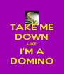 TAKE ME DOWN LIKE I'M A DOMINO - Personalised Poster A4 size