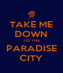 TAKE ME DOWN TO THE PARADISE CITY - Personalised Poster A4 size