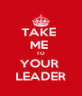 TAKE  ME  TO YOUR  LEADER - Personalised Poster A4 size