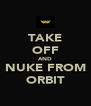 TAKE OFF AND NUKE FROM ORBIT - Personalised Poster A4 size