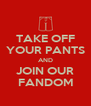 TAKE OFF YOUR PANTS AND JOIN OUR FANDOM - Personalised Poster A4 size