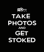 TAKE  PHOTOS AND GET STOKED - Personalised Poster A4 size