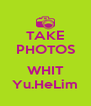 TAKE PHOTOS  WHIT Yu.HeLim - Personalised Poster A4 size