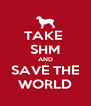 TAKE  SHM AND SAVE THE WORLD - Personalised Poster A4 size