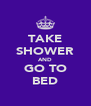 TAKE SHOWER AND GO TO BED - Personalised Poster A4 size