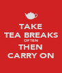 TAKE TEA BREAKS OFTEN THEN CARRY ON - Personalised Poster A4 size
