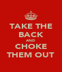 TAKE THE BACK AND CHOKE THEM OUT - Personalised Poster A4 size