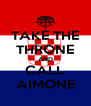 TAKE THE THRONE AND CALL AIMONE - Personalised Poster A4 size