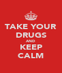 TAKE YOUR DRUGS AND KEEP CALM - Personalised Poster A4 size
