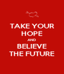 TAKE YOUR HOPE AND BELIEVE THE FUTURE - Personalised Poster A4 size
