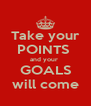 Take your POINTS  and your  GOALS will come - Personalised Poster A4 size
