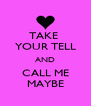 TAKE  YOUR TELL AND CALL ME MAYBE - Personalised Poster A4 size