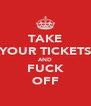 TAKE YOUR TICKETS AND FUCK OFF - Personalised Poster A4 size