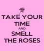 TAKE YOUR TIME AND SMELL THE ROSES - Personalised Poster A4 size