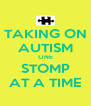 TAKING ON AUTISM ONE STOMP AT A TIME - Personalised Poster A4 size