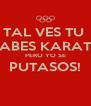 TAL VES TU  SABES KARATE PERO YO SE PUTASOS!  - Personalised Poster A4 size