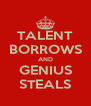 TALENT BORROWS AND GENIUS STEALS - Personalised Poster A4 size