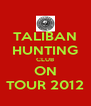TALIBAN HUNTING CLUB ON TOUR 2012 - Personalised Poster A4 size
