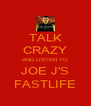 TALK CRAZY AND LISTEN TO JOE J'S FASTLIFE - Personalised Poster A4 size