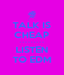 TALK IS CHEAP - - - - - - - - - LISTEN TO EDM - Personalised Poster A4 size