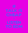 TALK IS CHEAP ;) LISTEN TO EDM - Personalised Poster A4 size