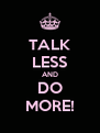 TALK LESS AND DO MORE! - Personalised Poster A4 size