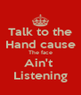 Talk to the Hand cause The face Ain't  Listening - Personalised Poster A4 size