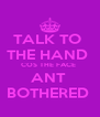 TALK TO  THE HAND  COS THE FACE  ANT  BOTHERED  - Personalised Poster A4 size