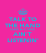 TALK TO THE HAND COZZ THE FACE  AIN'T LISTENIN' - Personalised Poster A4 size