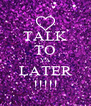 TALK TO YA LATER !!!!! - Personalised Poster A4 size
