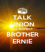 TALK UNION and RESPECT BROTHER ERNIE - Personalised Poster A4 size