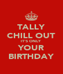 TALLY CHILL OUT IT'S ONLY YOUR BIRTHDAY - Personalised Poster A4 size