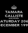 TAMARA CALLISTE WAS BORN SATURDAY 20th DECEMBER 1997 - Personalised Poster A4 size
