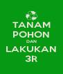 TANAM POHON DAN LAKUKAN 3R - Personalised Poster A4 size