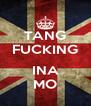 TANG FUCKING  INA MO - Personalised Poster A4 size