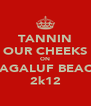 TANNIN OUR CHEEKS ON MAGALUF BEACH 2k12 - Personalised Poster A4 size