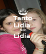 Tanto Lidia  Non Lidia   - Personalised Poster A4 size