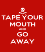 TAPE YOUR MOUTH AND GO AWAY - Personalised Poster A4 size
