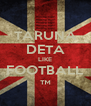 TARUNA DETA LIKE FOOTBALL ™ - Personalised Poster A4 size