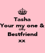 Tasha Your my one & Only  Bestfriend xx - Personalised Poster A4 size